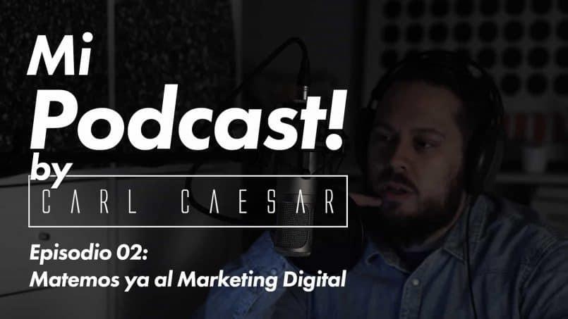 Episodio 02: Matemos ya al Marketing Digital - Mi Podcast! by carlcaesar